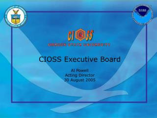 CIOSS Executive Board Al Powell Acting Director 30 August 2005