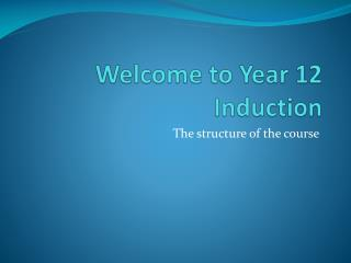 Welcome to Year 12 Induction