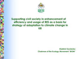 Vladimir Korotenko Chairman of the Ecology Movement �BIOM�