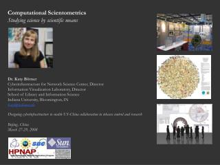Computational Scientometrics Studying science by scientific means Dr. Katy Börner
