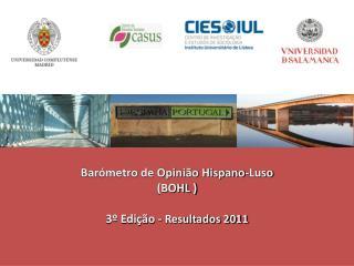 Barómetro de Opinião Hispano-Luso (BOHL ) 3º Edição -  Resultados 2011