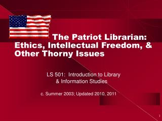 The Patriot Librarian:  Ethics, Intellectual Freedom, & Other Thorny Issues