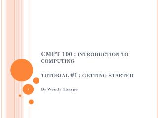 CMPT 100 : introduction to computing tutorial #1 : getting started