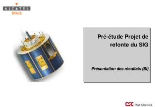 Pré-étude Projet de refonte du SIG Présentation des résultats (SI)