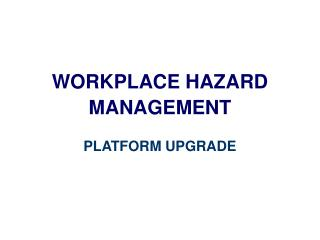WORKPLACE HAZARD  MANAGEMENT