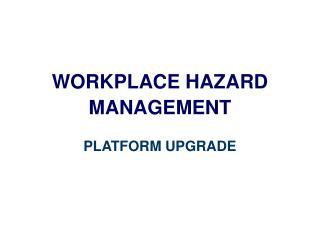 WORKPLACE HAZARD  MANAGEMENT