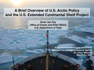 A Brief Overview of U.S. Arctic Policy  and the U.S. Extended Continental Shelf Project