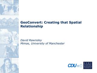 GeoConvert: Creating that Spatial Relationship David Rawnsley Mimas, University of Manchester