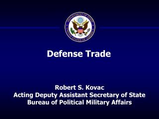 Robert S. Kovac Acting Deputy Assistant Secretary of State  Bureau of Political Military Affairs