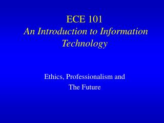 ECE 101 An Introduction to Information Technology
