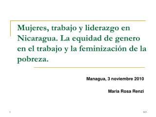 Mujeres, trabajo y liderazgo en Nicaragua. La equidad de genero en el trabajo y la feminizaci n de la pobreza.
