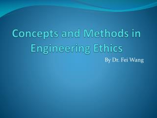 Concepts and Methods in Engineering Ethics