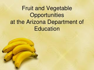Fruit and Vegetable Opportunities   at the Arizona Department of Education