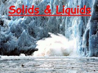 Solids  Liquids
