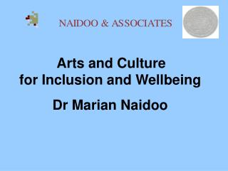 Arts and Culture  for Inclusion and Wellbeing Dr Marian Naidoo