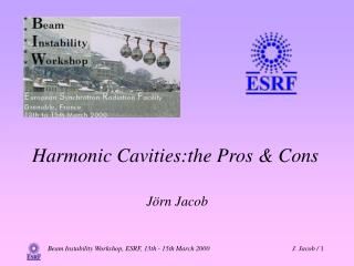 Harmonic Cavities:the Pros & Cons  Jörn Jacob