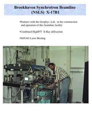 Brookhaven Synchrotron Beamline  (NSLS)  X-17B1