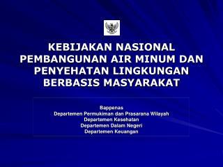 KEBIJAKAN NASIONAL PEMBANGUNAN AIR MINUM DAN PENYEHATAN LINGKUNGAN BERBASIS MASYARAKAT