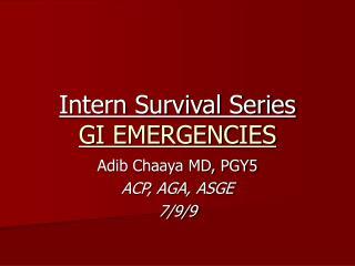 Intern Survival Series GI EMERGENCIES