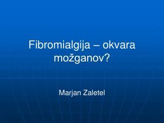 Fibromialgija – okvara možganov? Marjan Zaletel