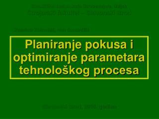 Planiranje pokusa i optimiranje parametara tehnološkog procesa