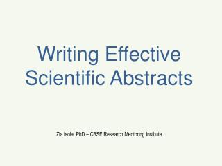 Writing Effective Scientific Abstracts Zia Isola, PhD – CBSE Research Mentoring Institute