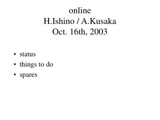 online  H.Ishino / A.Kusaka Oct. 16th, 2003