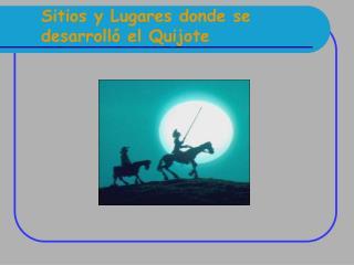 Sitios y Lugares donde se desarroll  el Quijote