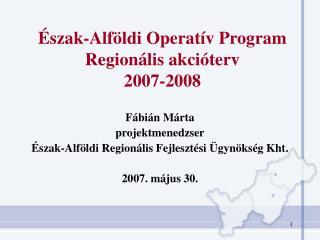 Észak-Alföldi Operatív Program Regionális akcióterv 2007-2008