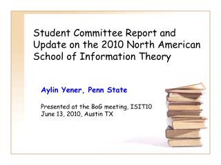 Student Committee Report and Update on the 2010 North American School of Information Theory