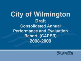 City of Wilmington Draft  Consolidated Annual Performance and Evaluation Report  (CAPER) 2008-2009