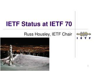 IETF Status at IETF 70