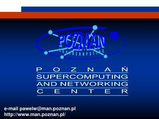 e-mail pawelw@man.poznan.pl             man.poznan.pl/