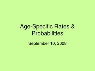Age-Specific Rates & Probabilities