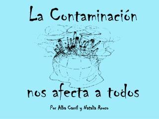 La Contaminaci n    nos afecta a todos
