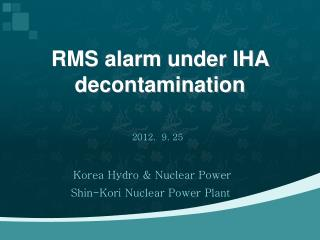 RMS alarm under IHA decontamination
