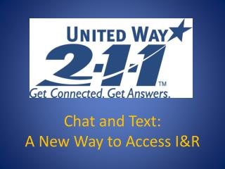 Chat and Text:  A New Way to Access I&R
