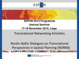 ESPON 2013 Programme Internal Seminar 17-18 November 2010, Liege