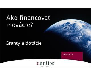 Ako financova ť  inovácie ?