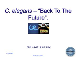"C. elegans  – ""Back To The Future""."