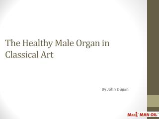 The Healthy Male Organ in Classical Art