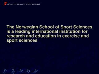 The Norwegian School of Sport Sciences – a Specialized University