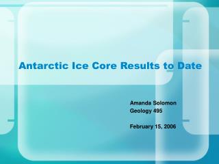 Antarctic Ice Core Results to Date
