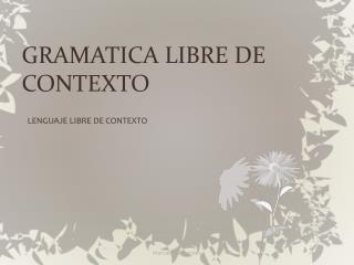 GRAMATICA LIBRE DE CONTEXTO