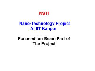 NSTI  Nano-Technology Project At IIT Kanpur   Focused Ion Beam Part of  The Project