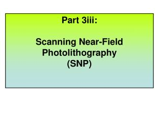 Part 3iii: Scanning Near-Field Photolithography (SNP)