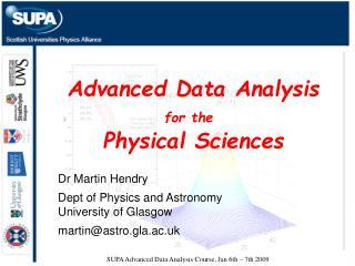 SUPA Advanced Data Analysis Course, Jan 6th – 7th 2009