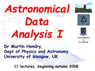 Dr Martin Hendry, Dept of Physics and Astronomy University of Glasgow, UK