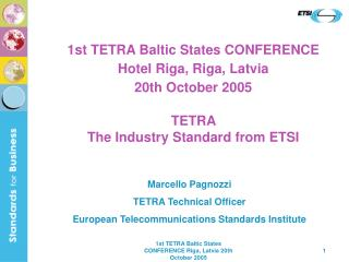 1st TETRA Baltic States CONFERENCE Hotel Riga, Riga, Latvia  20th October 2005 TETRA