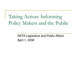 Taking Action: Informing Policy Makers and the Public